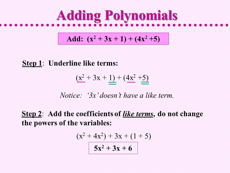 Adding Polynomials Add: (x2 + 3x + 1) + (4x2 +5)