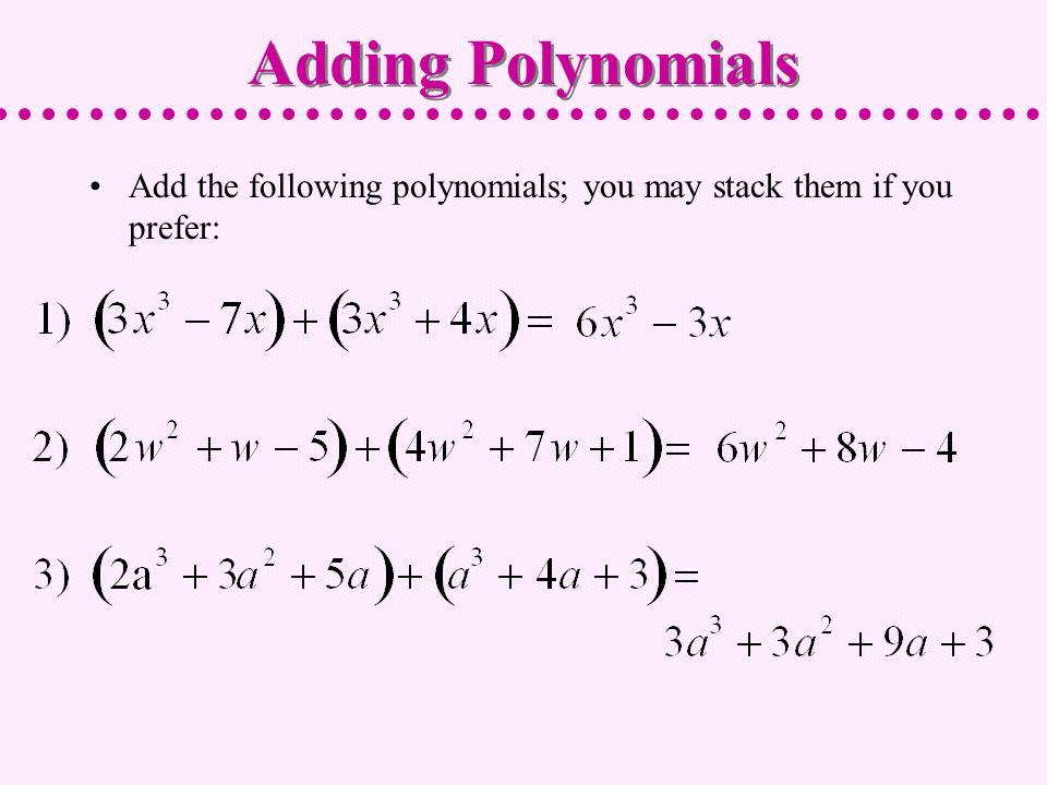 Adding Polynomials Add the following polynomials; you may stack them if you prefer: