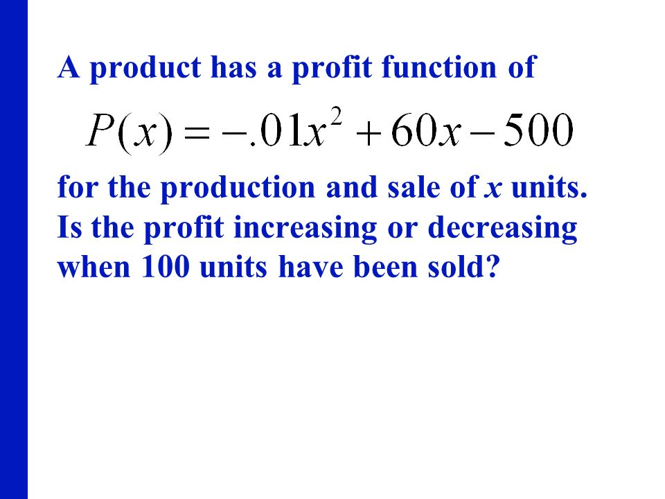 A product has a profit function of for the production and sale of x units.