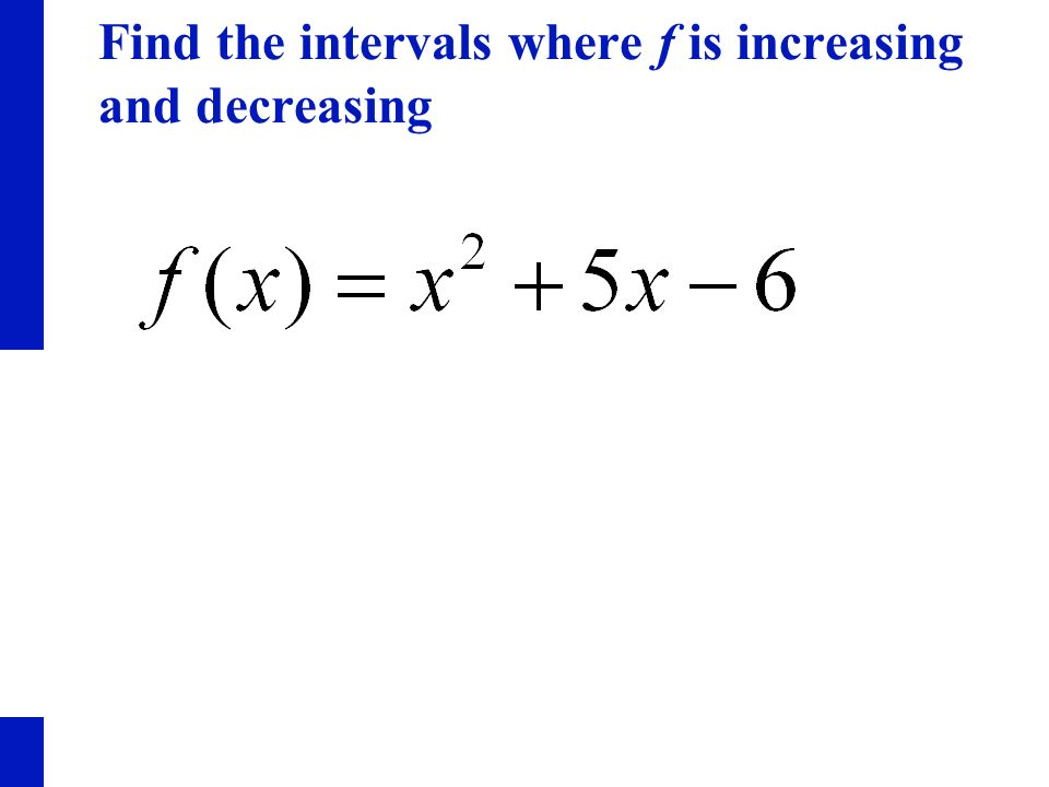 Find the intervals where f is increasing and decreasing