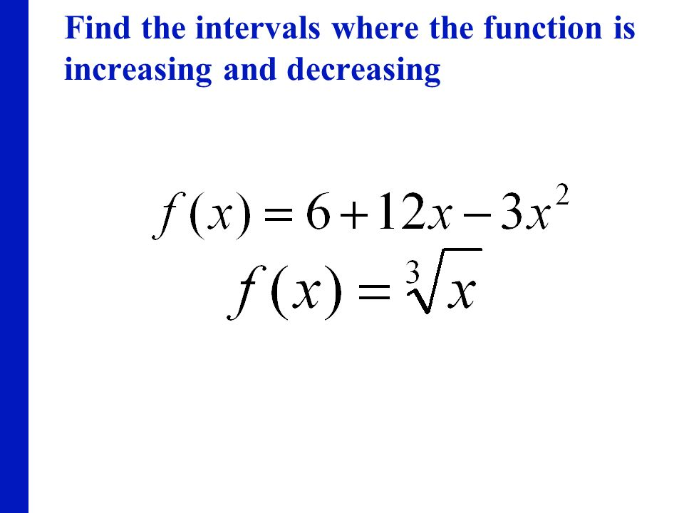 Find the intervals where the function is increasing and decreasing