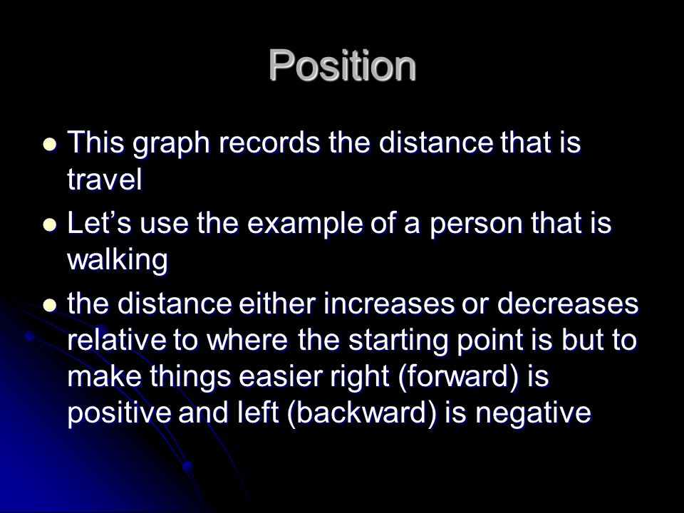 Position This graph records the distance that is travel