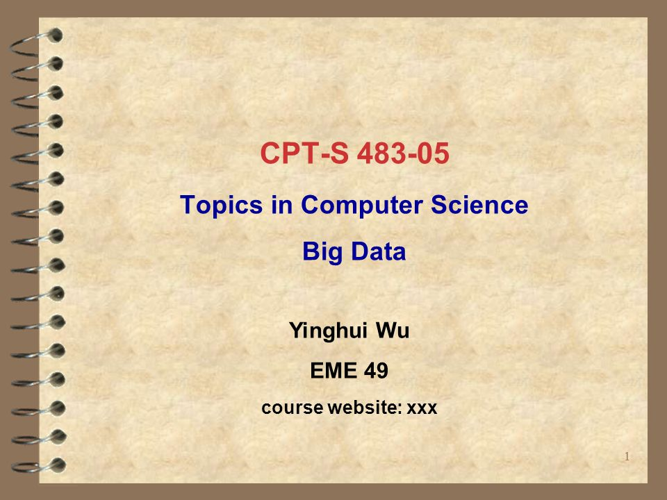 CPT-S Topics in Computer Science Big Data