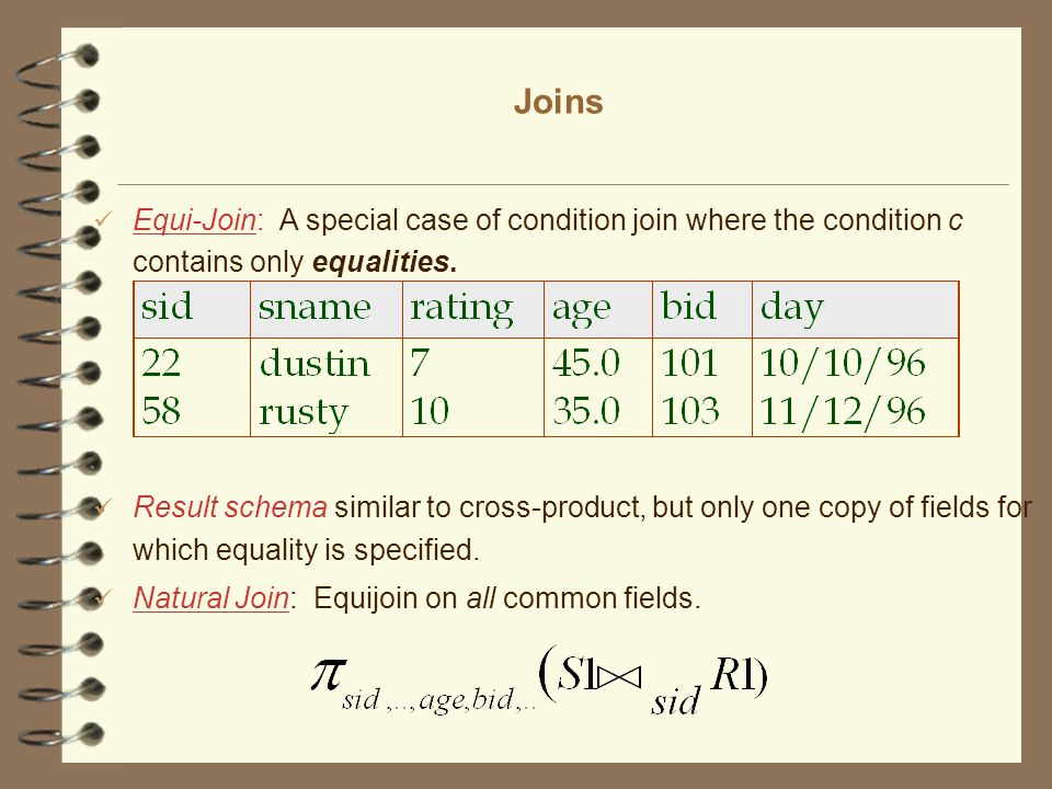 Joins Equi-Join: A special case of condition join where the condition c contains only equalities.