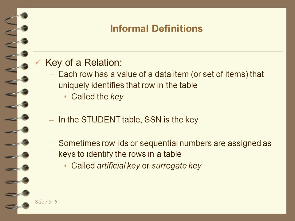 Informal Definitions Key of a Relation: