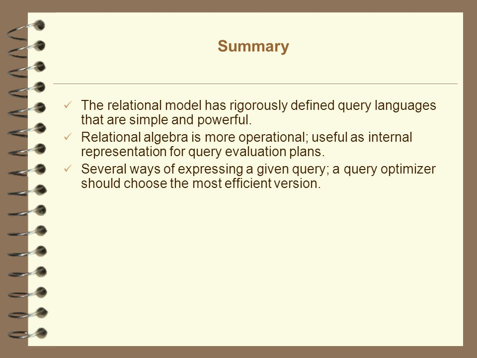 Summary The relational model has rigorously defined query languages that are simple and powerful.