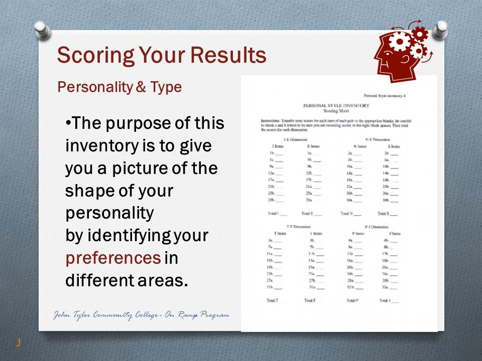 Scoring Your ResultsPersonality & Type. The purpose of this inventory is to give you a picture of the shape of your personality.