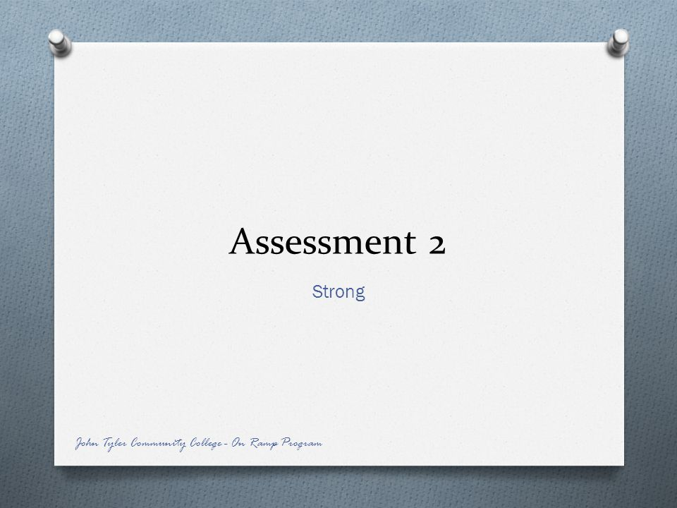 Assessment 2 Strong John Tyler Community College - On Ramp Program