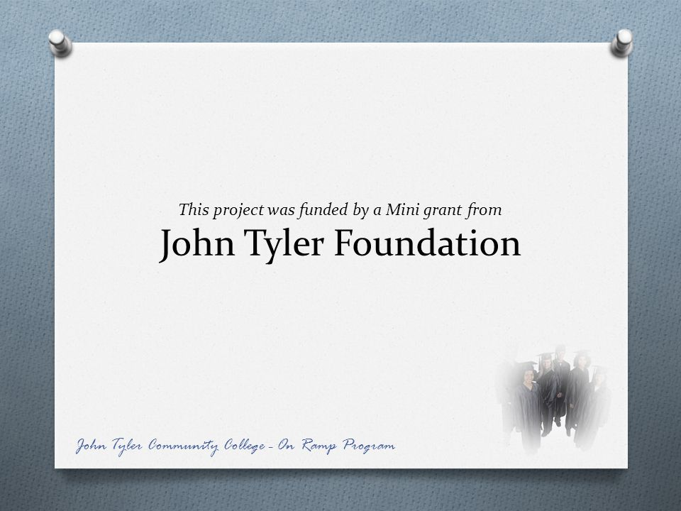 This project was funded by a Mini grant from John Tyler Foundation
