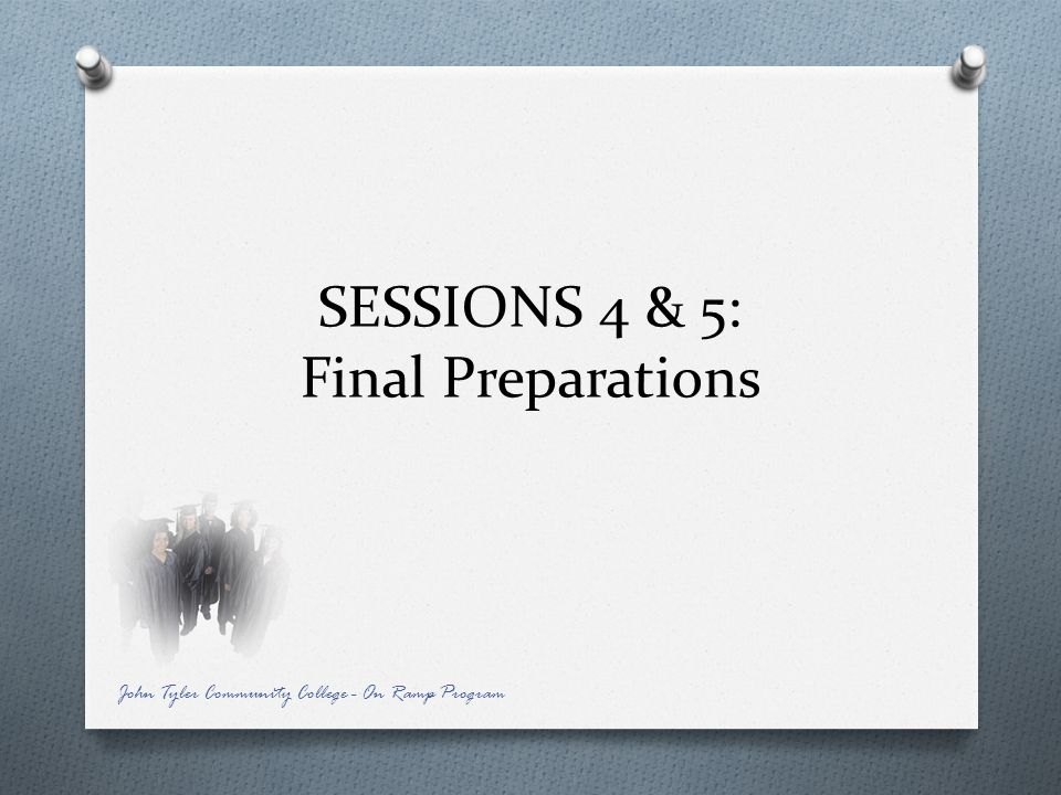 SESSIONS 4 & 5: Final Preparations