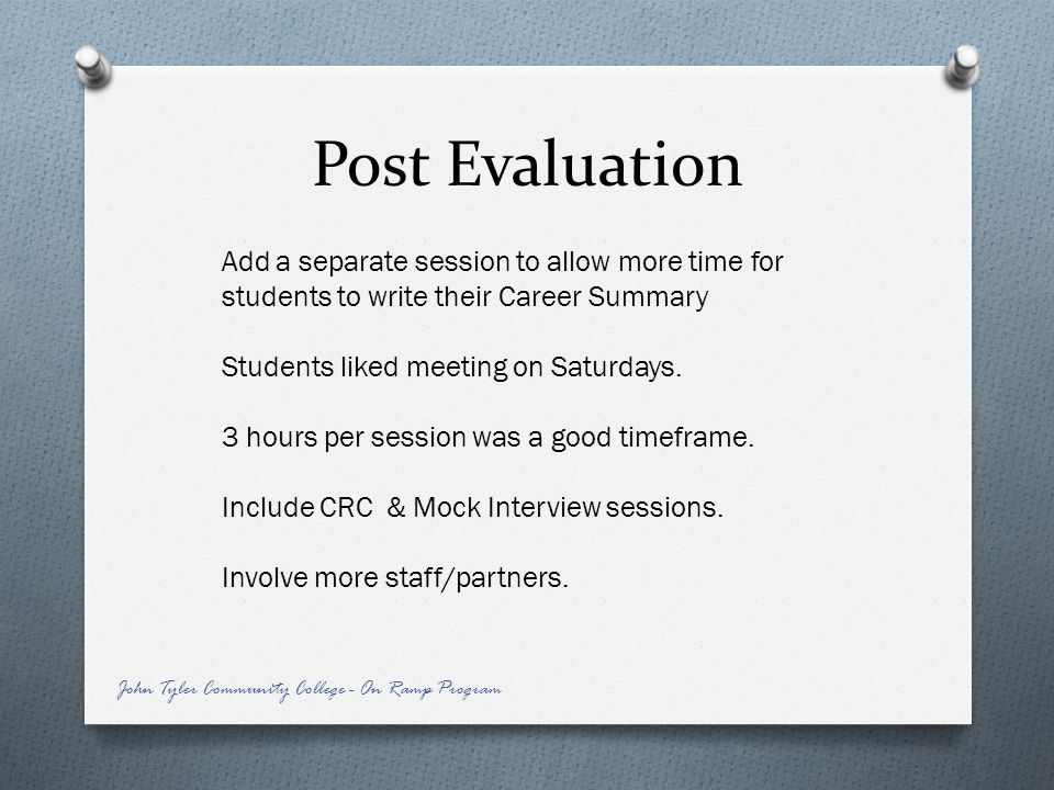 Post Evaluation Add a separate session to allow more time for students to write their Career Summary.