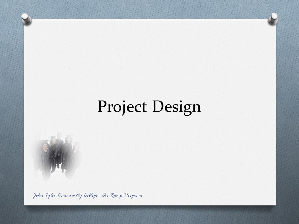 Project Design John Tyler Community College - On Ramp Program