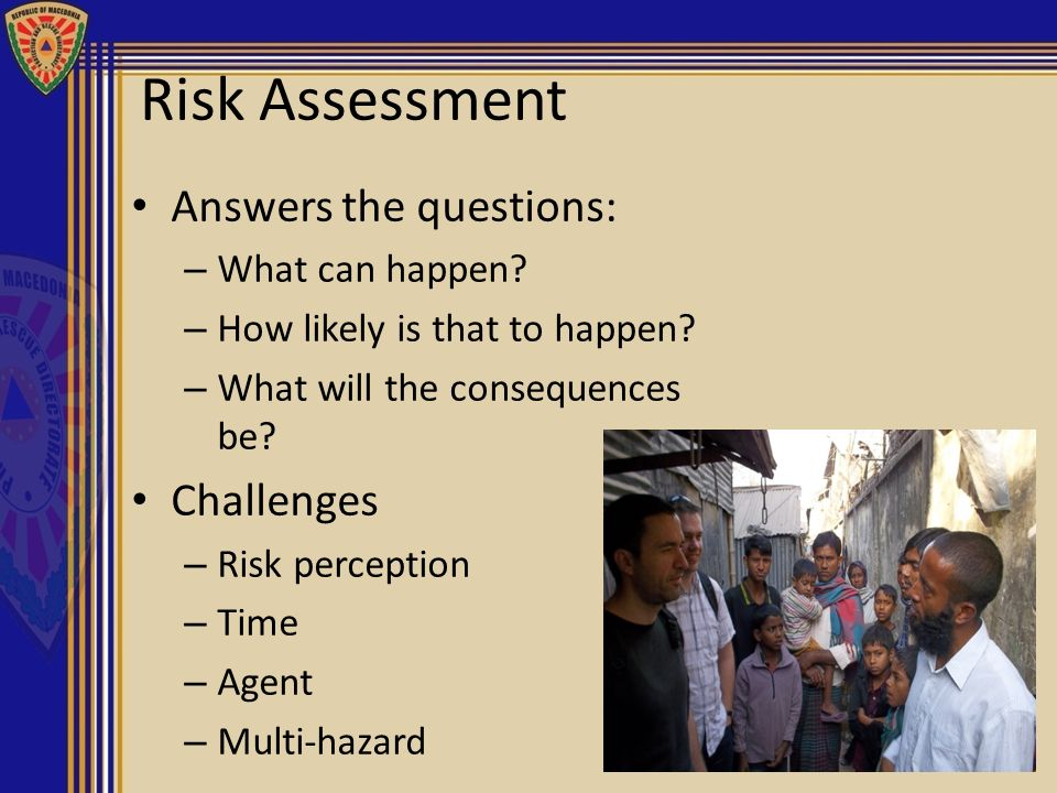 Risk Assessment Answers the questions: Challenges What can happen
