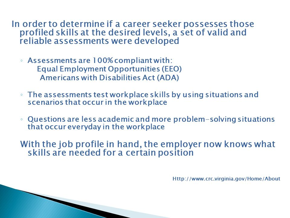 In order to determine if a career seeker possesses those profiled skills at the desired levels, a set of valid and reliable assessments were developed