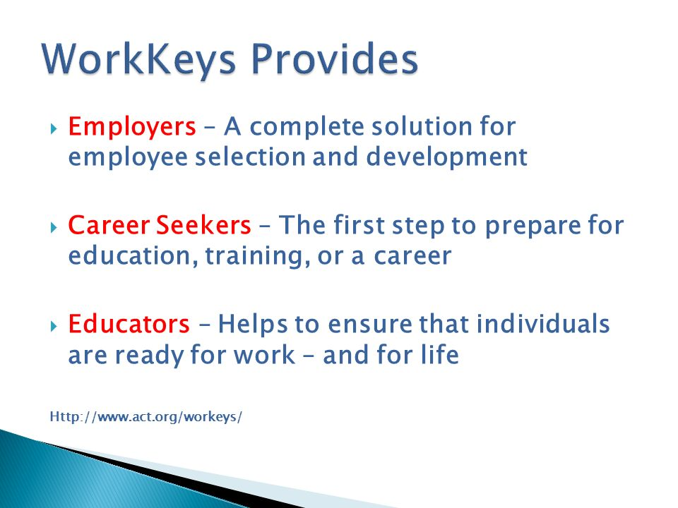WorkKeys Provides Employers – A complete solution for employee selection and development.