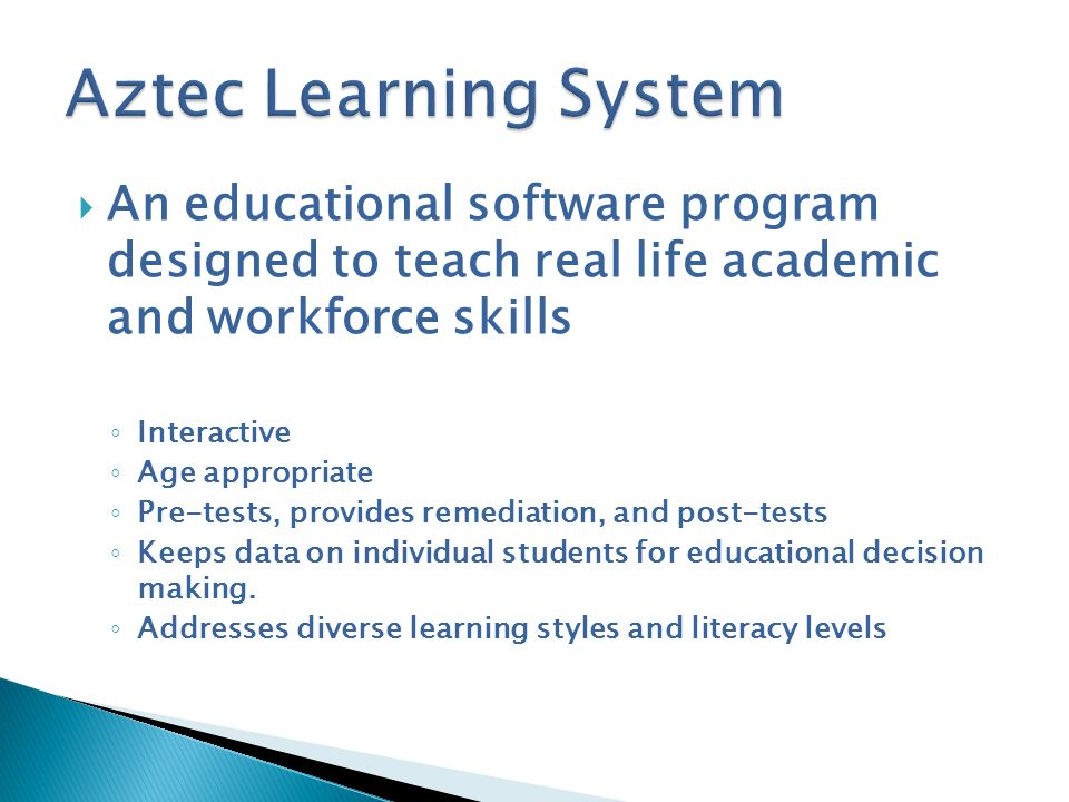 Aztec Learning System An educational software program designed to teach real life academic and workforce skills.