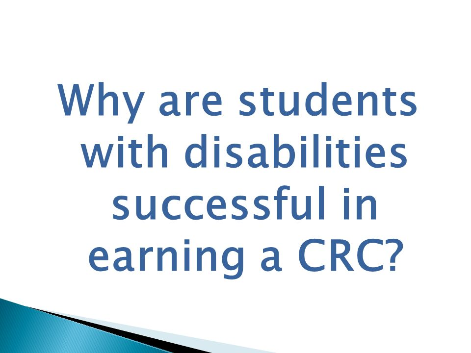 Why are students with disabilities successful in earning a CRC