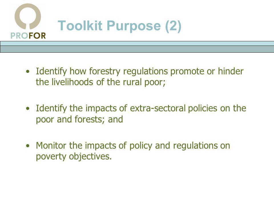 Toolkit Purpose (2) Identify how forestry regulations promote or hinder the livelihoods of the rural poor;