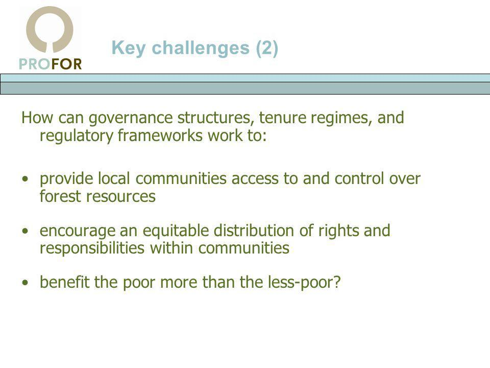 Key challenges (2) How can governance structures, tenure regimes, and regulatory frameworks work to: