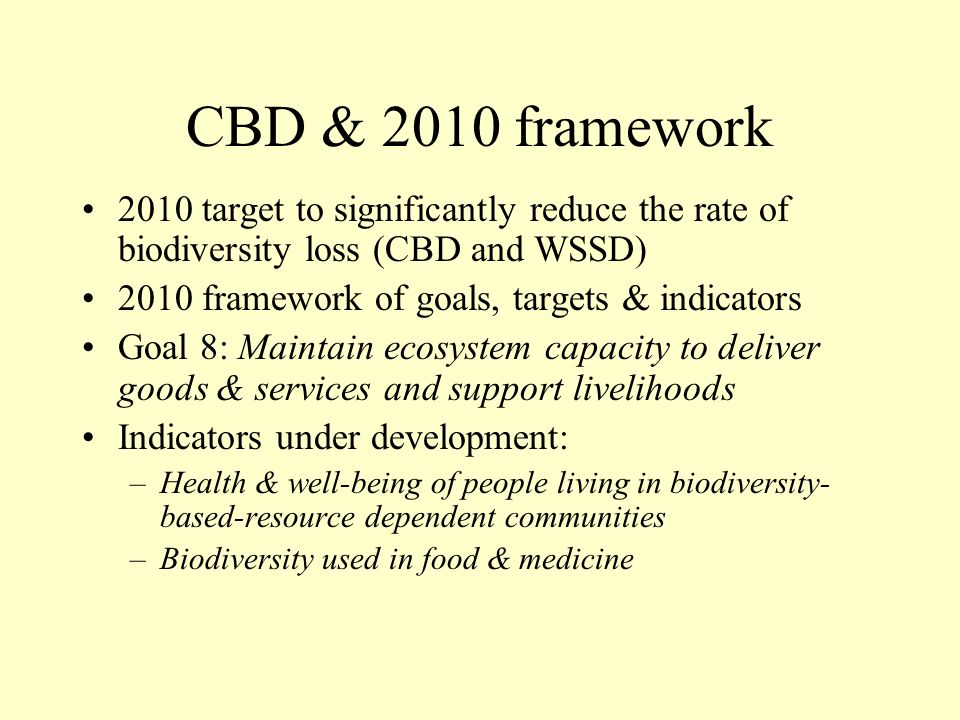 CBD & 2010 framework 2010 target to significantly reduce the rate of biodiversity loss (CBD and WSSD)