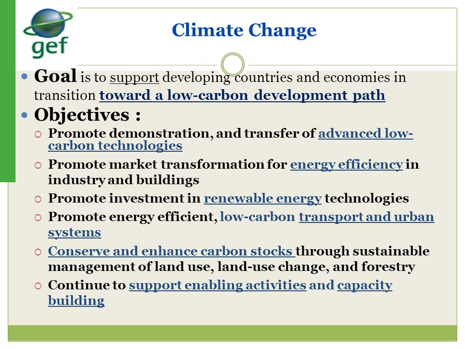 Climate Change Goal is to support developing countries and economies in transition toward a low-carbon development path.