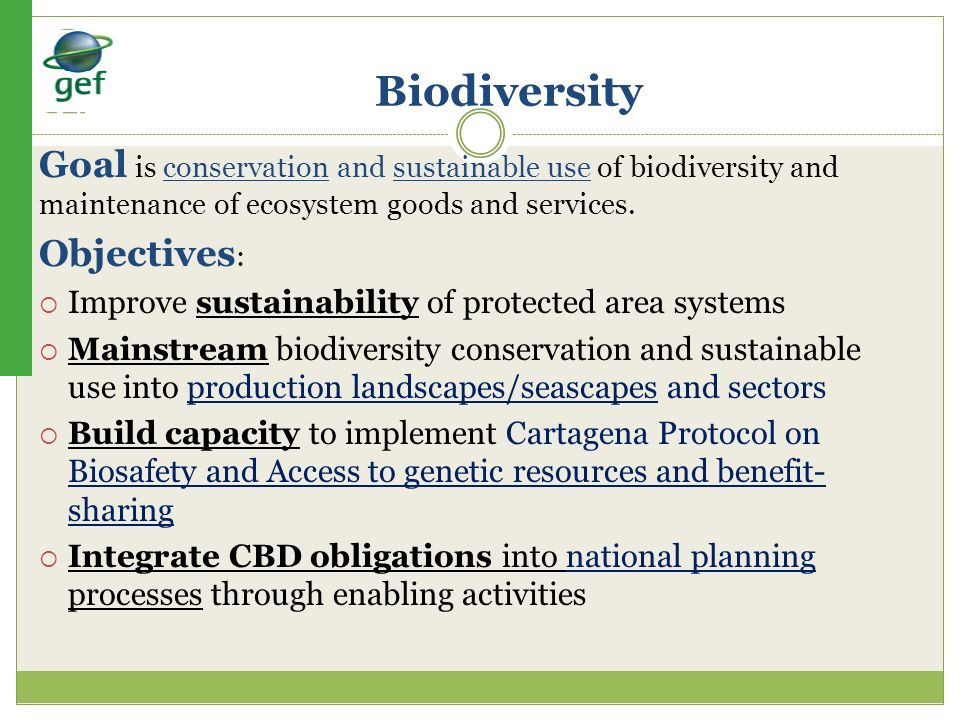 Biodiversity Goal is conservation and sustainable use of biodiversity and maintenance of ecosystem goods and services.