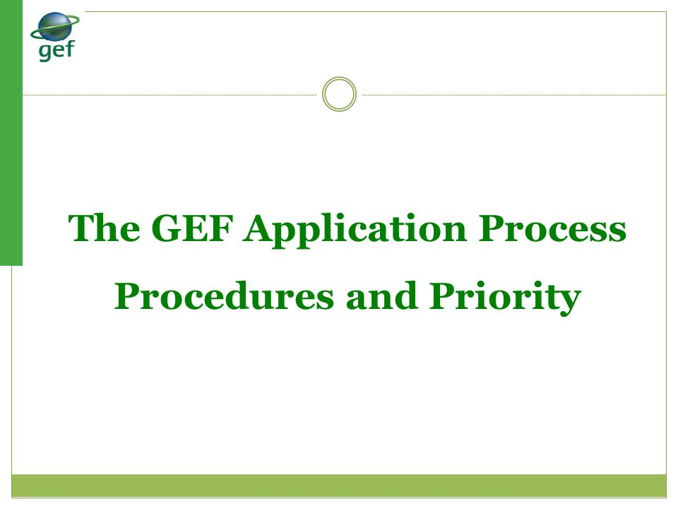 The GEF Application Process Procedures and Priority