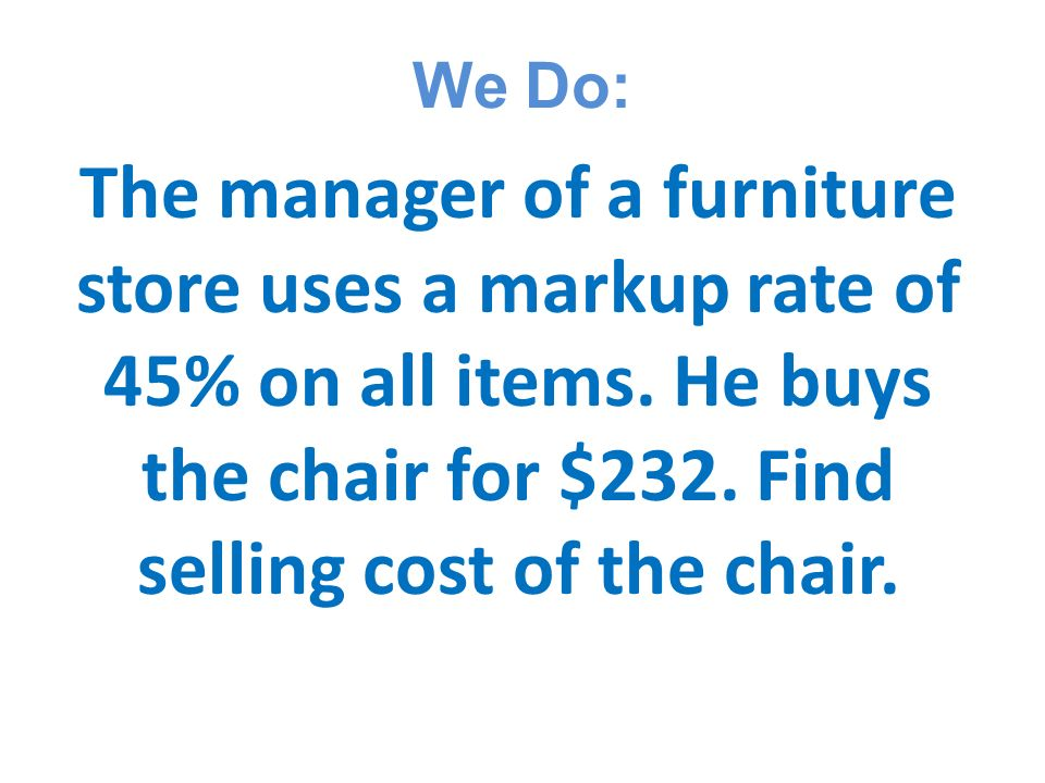 We Do: The Manager Of A Furniture Store Uses A Markup Rate Of 45%