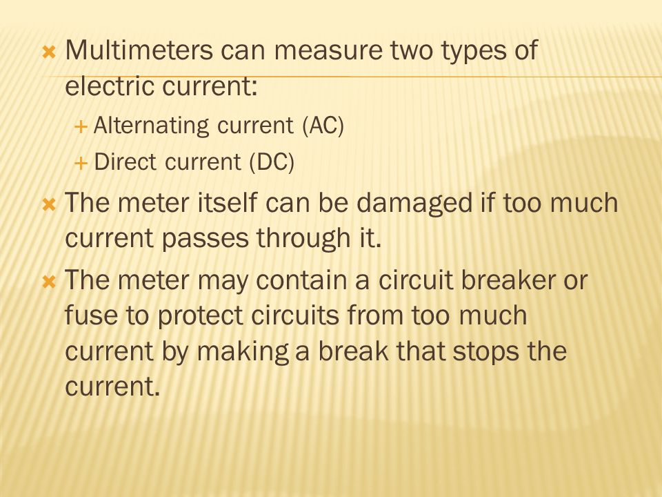 Multimeters can measure two types of electric current: