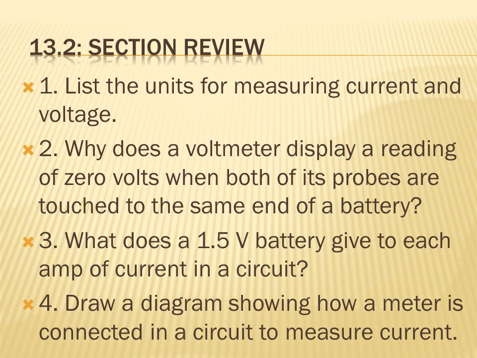 13.2: Section Review 1. List the units for measuring current and voltage.