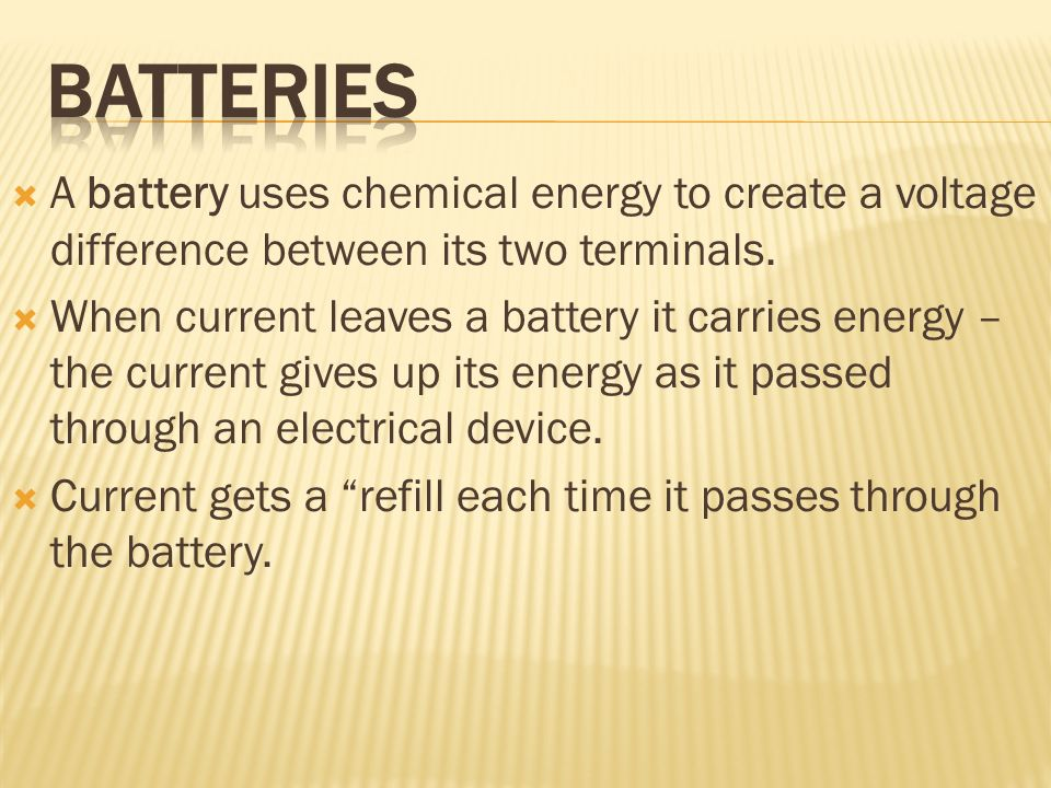 Batteries A battery uses chemical energy to create a voltage difference between its two terminals.