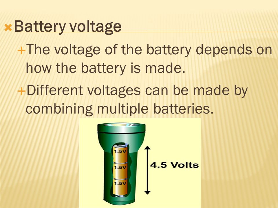 Battery voltage The voltage of the battery depends on how the battery is made.