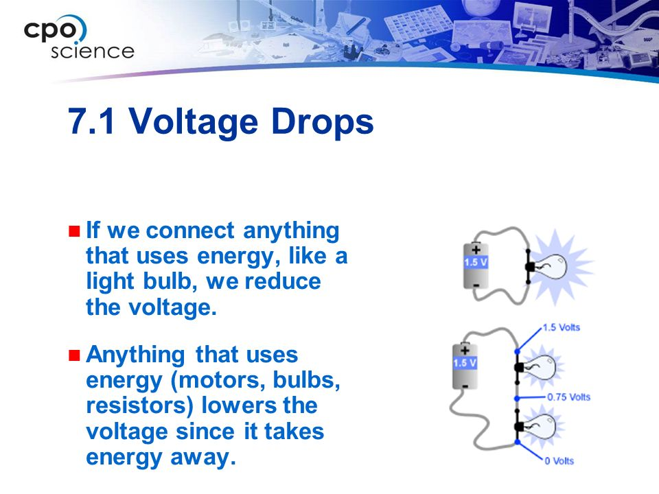 7.1 Voltage Drops If we connect anything that uses energy, like a light bulb, we reduce the voltage.