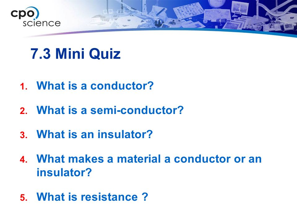 7.3 Mini Quiz What is a conductor What is a semi-conductor