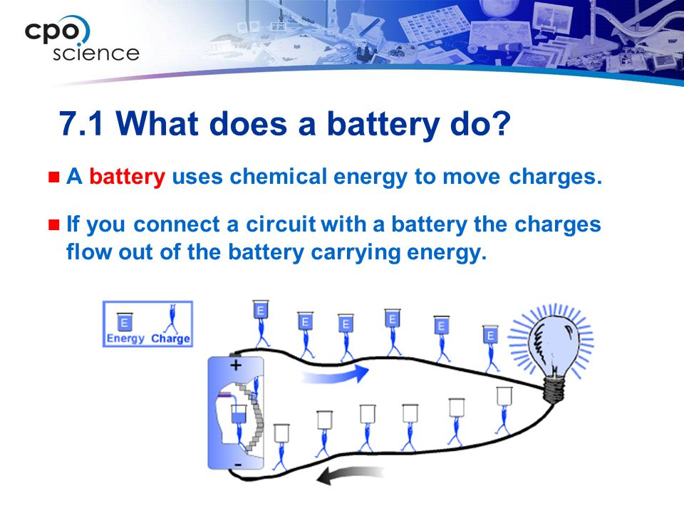 7.1 What does a battery do A battery uses chemical energy to move charges.