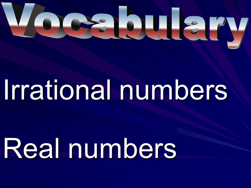 Vocabulary Irrational numbers Real numbers