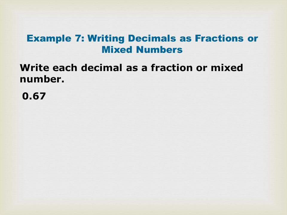 writing decimals as fractions or mixed numbers Mixed numbers decimals changing a mixed number to a decimal:  change the decimals to fractions first, write the number word for each decimal in the space provided .
