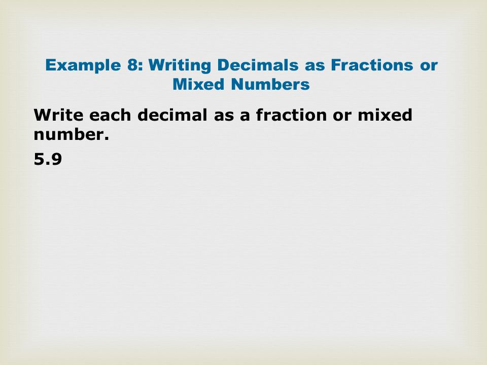 how to write mixed numbers Change from division to multiplication: flip the second fraction over: we can use these same steps when working with mixed numbers by adding one step in the beginning that extra step is to change from mixed numbers to improper fractions step 1: write the mixed numbers as improper fractions step 2.