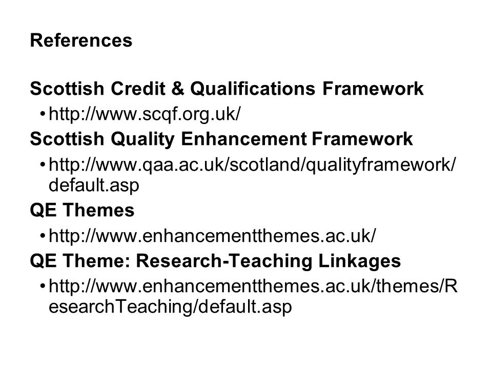References Scottish Credit & Qualifications Framework. http://www.scqf.org.uk/ Scottish Quality Enhancement Framework.
