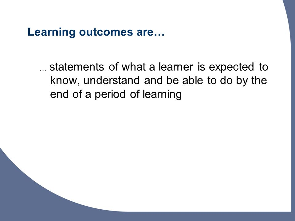 Learning outcomes are…