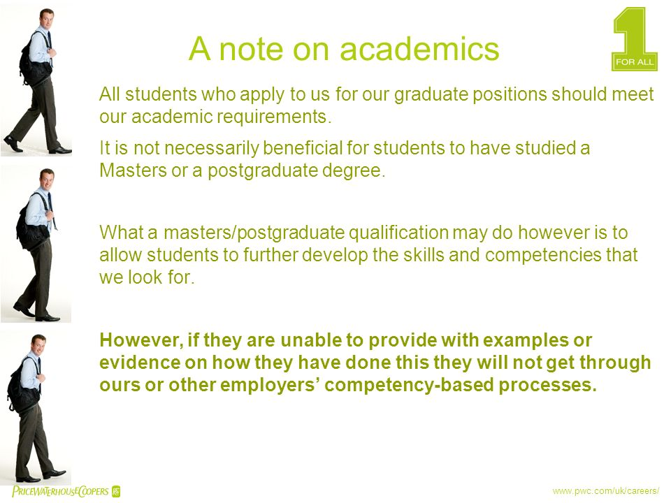 A note on academics All students who apply to us for our graduate positions should meet our academic requirements.