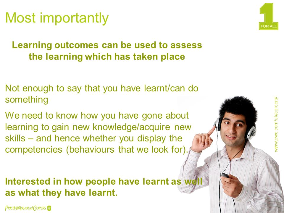 Most importantly Learning outcomes can be used to assess the learning which has taken place. Not enough to say that you have learnt/can do something.
