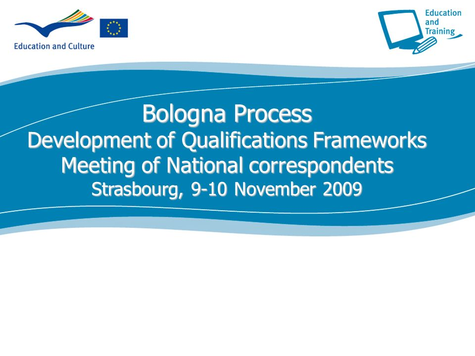 Bologna Process Development of Qualifications Frameworks Meeting of National correspondents Strasbourg, 9-10 November 2009