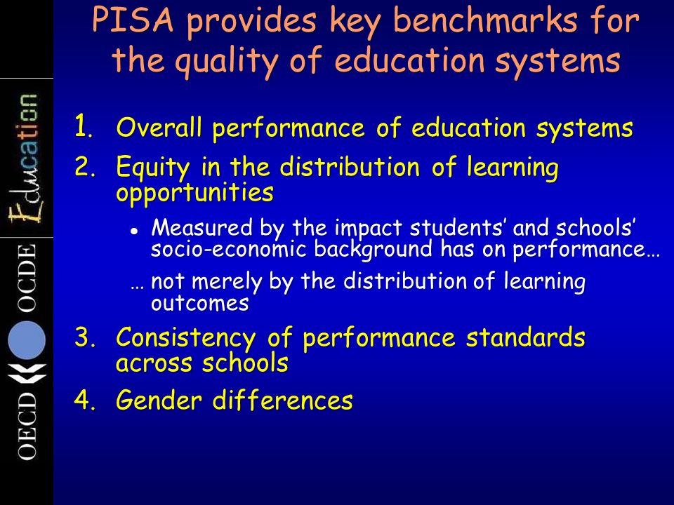 PISA provides key benchmarks for the quality of education systems
