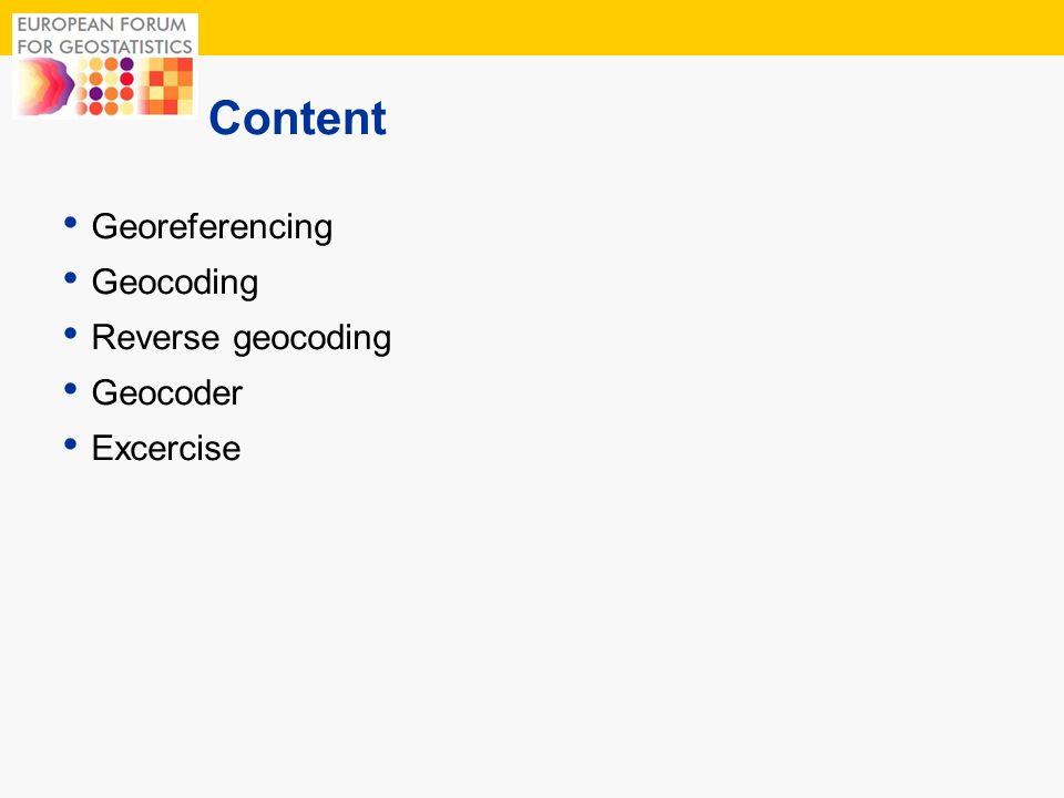 Content Georeferencing Geocoding Reverse geocoding Geocoder Excercise