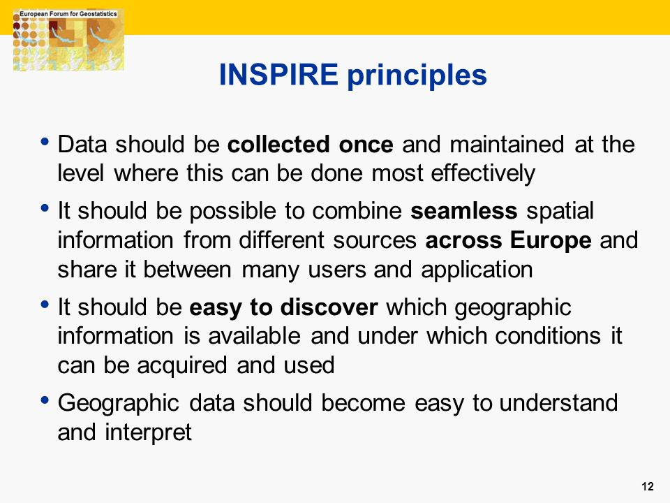 INSPIRE principles Data should be collected once and maintained at the level where this can be done most effectively.