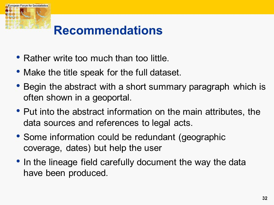 Recommendations Rather write too much than too little.