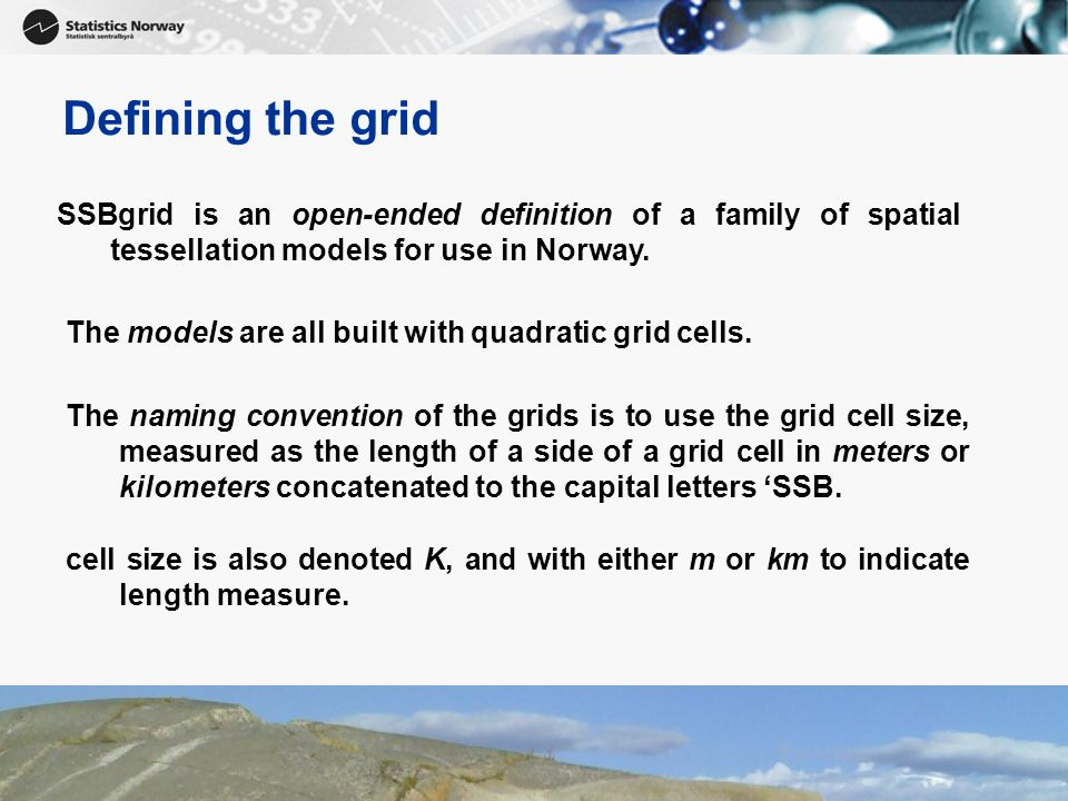 Defining the grid SSBgrid is an open-ended definition of a family of spatial tessellation models for use in Norway.