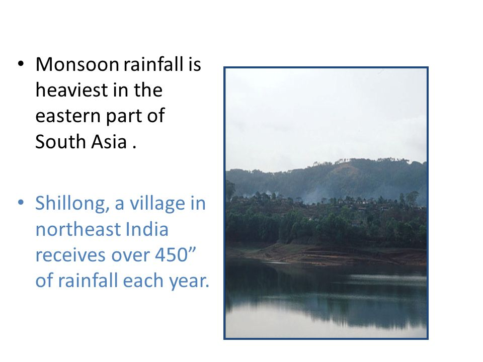 Monsoon rainfall is heaviest in the eastern part of South Asia .