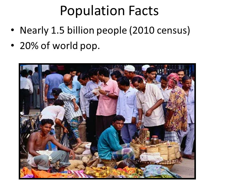 Population Facts Nearly 1.5 billion people (2010 census)